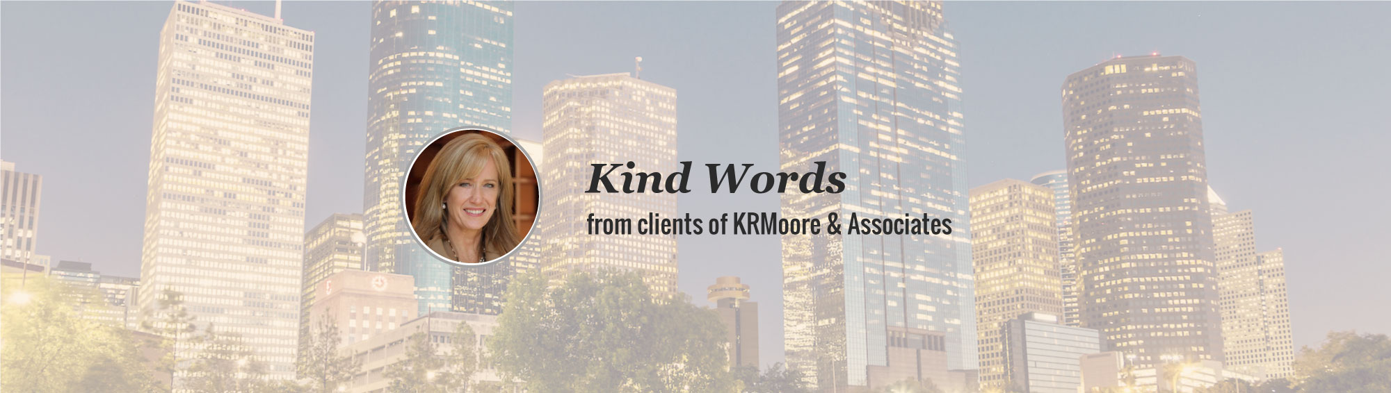 Kind Words and Recommendations for Kim Moore of KRMoore & Associates